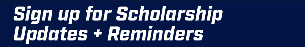 Sign up for Scholarship Updates and Reminders